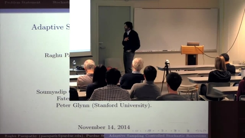Thumbnail for entry CAM Colloquium, 2014-11-14 - Raghu Pasupathy: Adaptive Sampling Controlled Stochastic Recursions