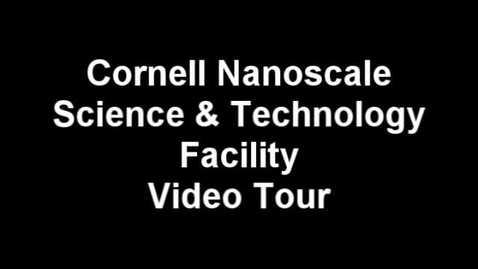 Thumbnail for entry Cornell NanoScale Facility Video Tour