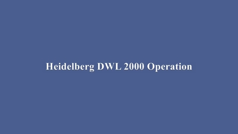 Thumbnail for entry Heidelberg DWL2000 Mask Writer Training Video