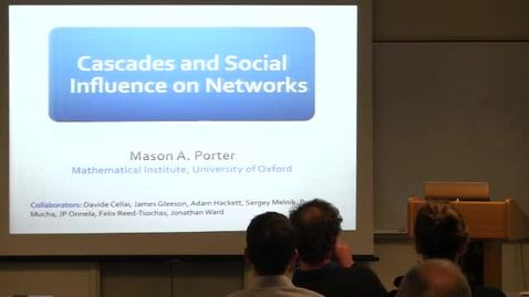 Thumbnail for entry CAM Colloquium, 2013-02-01 - Mason A. Porter: Cascades and Social Influence on Networks