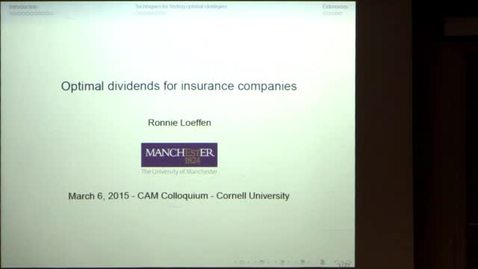 Thumbnail for entry CAM Colloquium - Ronnie Loeffen: Optimal dividends for insurance companies