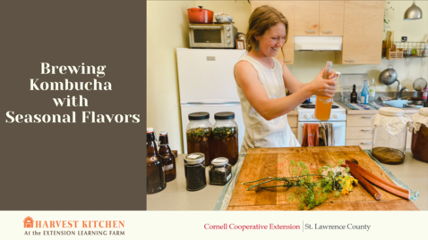 Thumbnail for entry Brewing Kombucha w/ Seasonal Flavors, 7/12/2021 from the Harvest Kitchen at the Extension Learning Far,