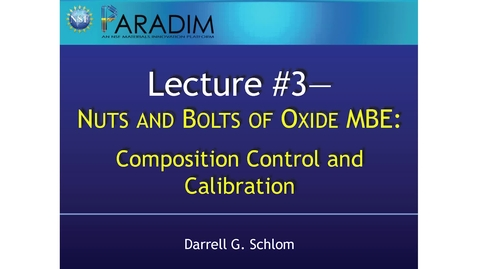 Thumbnail for entry Nuts and Bolts of Oxide MBE #2—Composition Control and Calibration (Schlom)