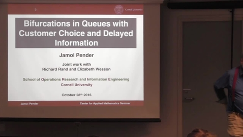 Thumbnail for entry CAM Colloquium, 2016-10-28 - Jamol Pender: Bifurcations in Queues with Customer Choice and Delayed Information