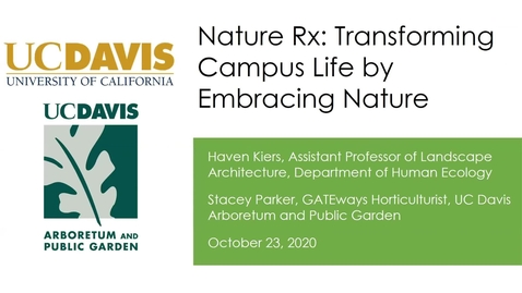 "Thumbnail for entry Haven Kiers and Stacey Parker, UC Davis, ""Nature Rx: Transforming Campus Life by Embracing Nature"""