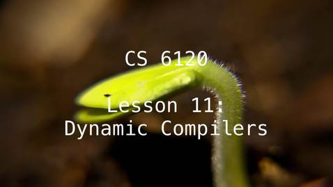Thumbnail for entry CS 6120: Lesson 11: Dynamic Compilers
