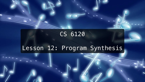 Thumbnail for entry CS 6120: Lesson 12: Program Synthesis