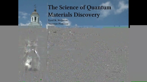 Thumbnail for entry McQueen-ScienceQuantumMaterialsDiscovery (1).mp4