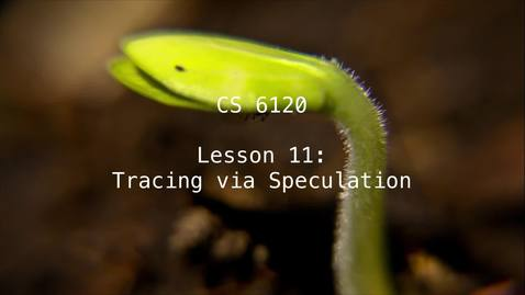 Thumbnail for entry CS 6120: Lesson 11: Tracing via Speculation
