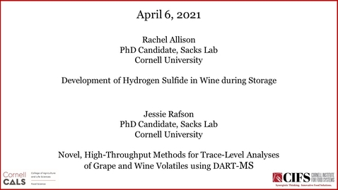 Thumbnail for entry Development of Hydrogen Sulfide in Wine During Storage (Rachel Allison, PhD Candidate, Sacks Lab) & Novel, High-Throughput Methods for Trace-Level Analyses of Grape and Wine Volatiles using DART-MS (Jessie Rafson, PhD Candidate, Sacks Lab
