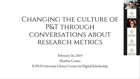 Thumbnail for entry Changing the Culture of P&T Through Conversations About Research Metrics (Heather Coates, 2_26_2019)