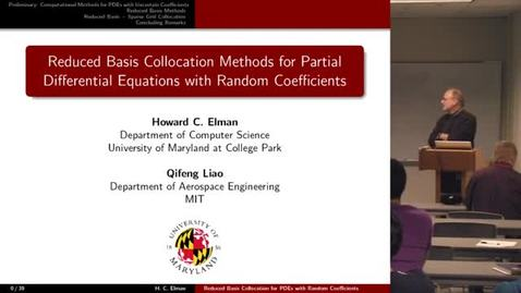 Thumbnail for entry CAM Colloquium: Howard C. Elman (Maryland) - Reduced Basis Collocation Methods for Partial Differential Equations with Random Coefficients