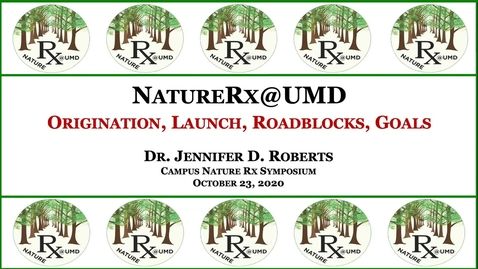 Thumbnail for entry Jennifer Roberts, U. of MD, NatureRx@UMD: Origination, Launch, Roadblocks, Goals