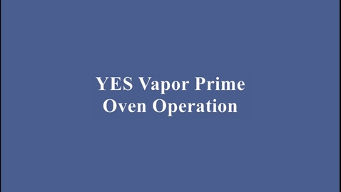 Thumbnail for entry YES Vapor Priming Oven Training Video