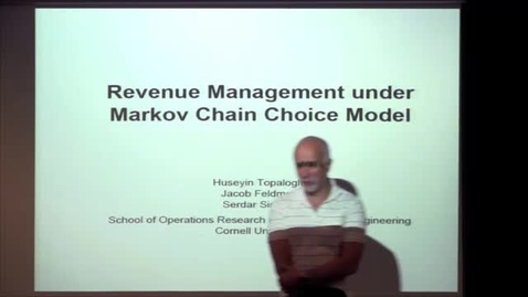 Thumbnail for entry CAM Colloquium September 26, 2014 - Huseyin Topologlu: Revenue Management Under Markov Chain Choice Model