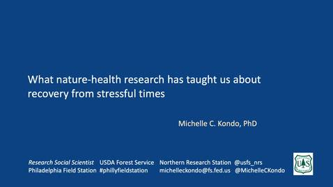 "Thumbnail for entry Dr. Michelle Kondo, USDA Forest Service: ""What nature-health research has taught us about recovery from stressful times"""