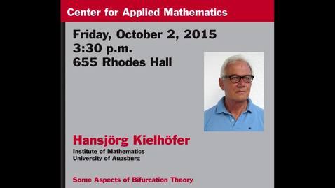 Thumbnail for entry CAM Colloquium, 2015-10-02 - Hansjorg Kielhofer: Some Aspects of Bifurcation Theory