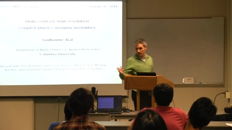 Thumbnail for entry CAM Colloquium, 2014-01-31 - Guillaume Bal: High-contrast High-resolution Coupled Physics Imaging Modalities