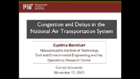 Thumbnail for entry ORIE Colloquium, 2013-11-13 - Cynthia Barnhart (MIT): Congestion and Delays in the National Air Transportation System