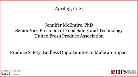 Thumbnail for entry Produce Safety: Endless Opportunities to Make an Impact - Jennifer McEntire, PhD, Senior Vice President, Food Safety & Technology, United Fresh Produce Association