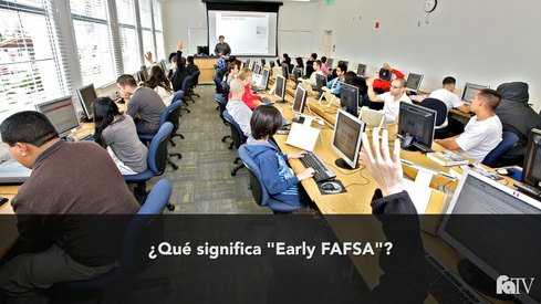 "¿Qué significa ""Early FAFSA""?"