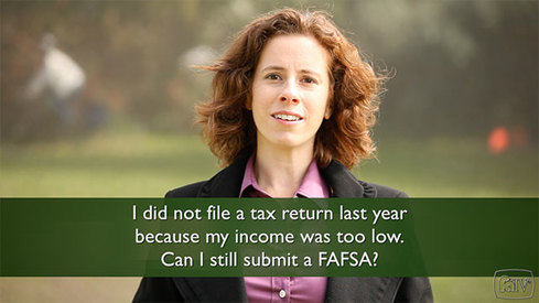 I did not file a tax return last year because my income was too low. Can I still submit a FAFSA?