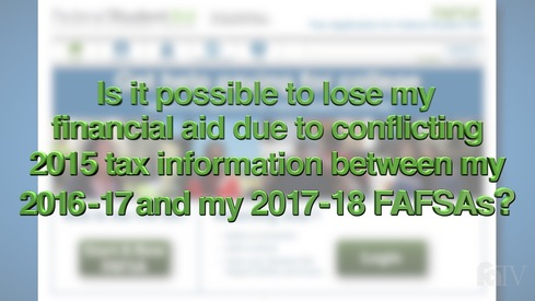 Is it possible to lose my financial aid due to conflicting 2015 tax information between my 2016-17 and my 2017-18 FAFSAs?