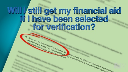 Will I still get my financial aid if I have been selected for Verification?
