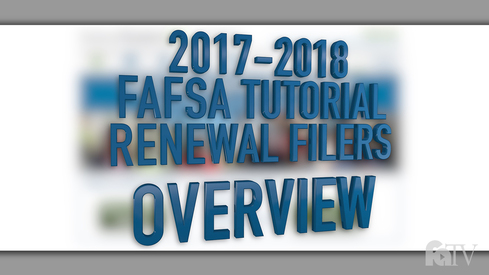 2017-2018 FAFSA Tutorial Renewal Filers - Overview