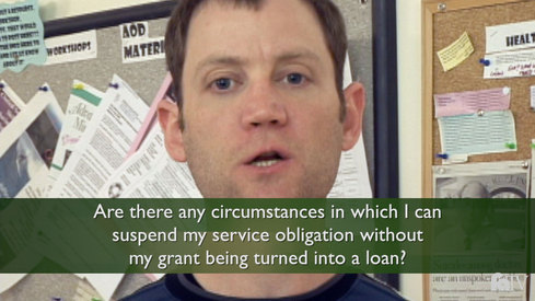 Are there any circumstances in which I can suspend my service obligation without my grant being turned into a loan?