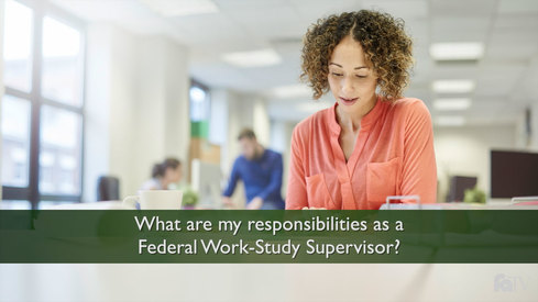 What are my responsibilities as a Federal Work-Study Supervisor?