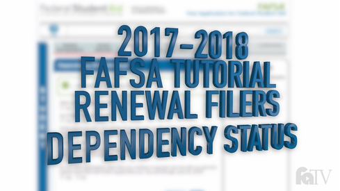 2017-2018 FAFSA Tutorial Renewal Filers - Dependency Status
