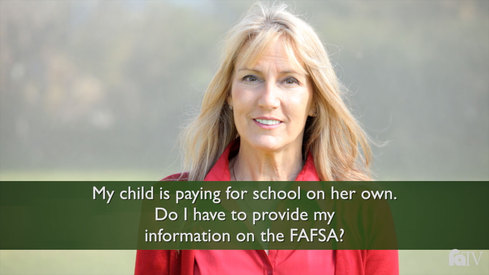 My child is paying for school on her own; do I have to provide my information on the FAFSA?