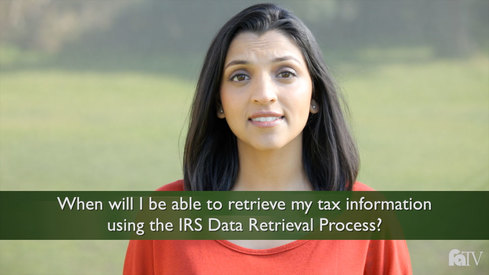 When will I be able to retrieve my tax information using the IRS Data Retrieval Process?