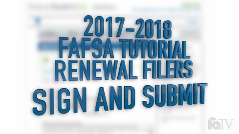 2017-2018 FAFSA Tutorial Renewal Filers - Sign and Submit