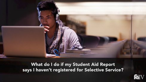 What do I do if my Student Aid Report says I haven't registered for Selective Service?