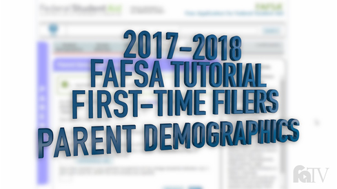 2017-2018 FAFSA Tutorial First-Time Filers - Parent Demographics