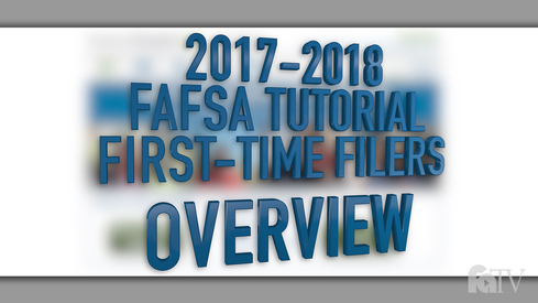 2017-2018 FAFSA Tutorial First-Time Filers - Overview