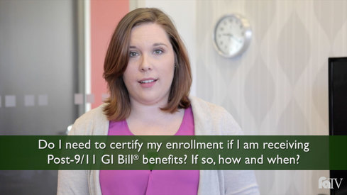 Do I need to certify my enrollment if I am receiving Post-9/11 GI Bill ® Benefits? If so, how and when?