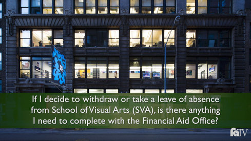 If I decide to withdraw or take a leave of absence from School of Visual Arts, is there anything I need to complete with the financial aid office?