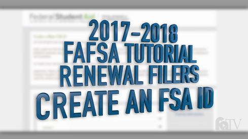 2017-2018 FAFSA Tutorial Renewal Filers - Create an FSA ID