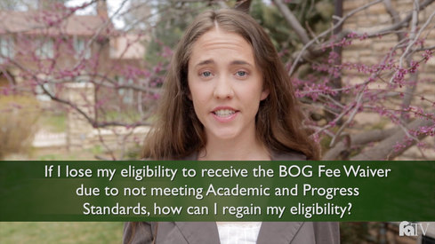 If I lose my eligibility to receive the BOG Fee Waiver due to not meeting Academic and Progress Standards, how can I regain eligibility?