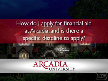 Arcadia: How do I apply for financial aid at Arcadia and is there a specific deadline to apply?