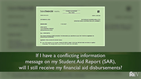 If I have a conflicting information message on my Student Aid Report (SAR), will I still receive my financial aid disbursements?