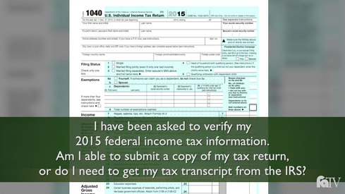I have been asked to verify my 2015 Federal Income Tax information, am I able to submit a copy of my tax return or do I need to get my tax transcript from the IRS?