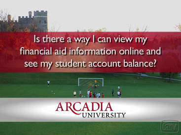 Arcadia: Is there a way I can view my financial aid information online and see my student account balance?