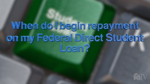 When do I begin repayment on my Federal Direct Student loan?