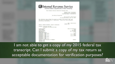 I am not able to get a copy of my 2015 Federal Tax Transcript. Can I submit a copy of my tax return as acceptable documentation for verification purposes?