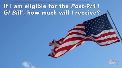 If I am eligible for the Post-9/11 GI Bill ®, how much will I receive?