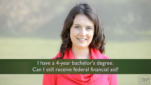 I have a 4-year bachelors degree. Can I still receive federal financial aid?